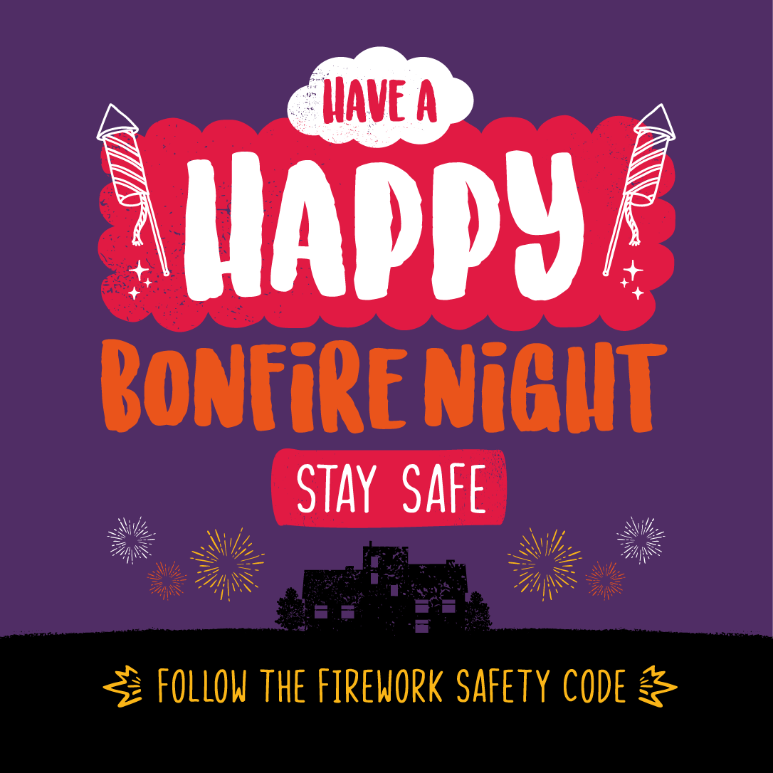 Happy Bonfire Night. Stay safe and follow the Firework Safety Code.